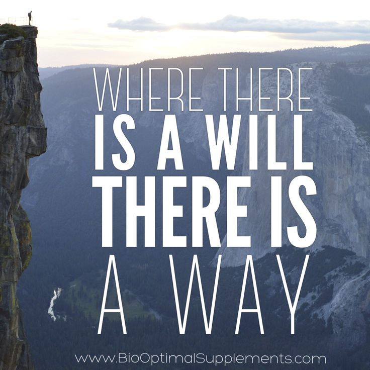 Where there is a will there is a way.  ORGANIC • NON-GMO • SUPPLEMENTS www.biooptimalsupplements.com