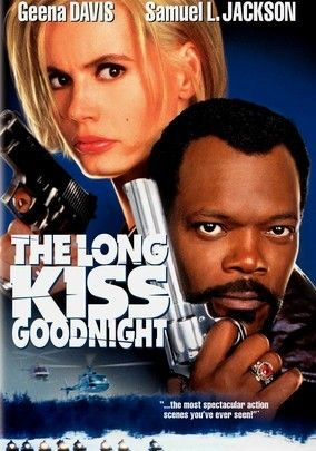 The Long Kiss Goodnight (1996) Samantha Caine (Geena Davis) can't remember anything before the day she woke up eight years ago, injured and two months pregnant. Now a schoolteacher with only vague memories of the past, she starts to exhibit bizarre, violent impulses. It's only after hiring two-bit private detective Mitch Hennessey (Samuel L. Jackson) that she discovers that she was once a top CIA assassin named Charley -- and that her old boss has kept tabs on her.