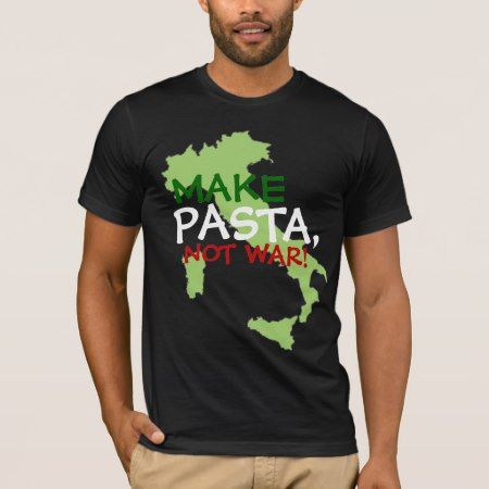 Make Pasta, Not War! T-Shirt - tap, personalize, buy right now!