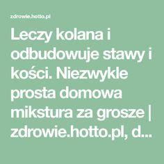 Leczy kolana i odbudowuje stawy i kości. Niezwykle prosta domowa mikstura za grosze | zdrowie.hotto.pl, domowe sposoby popularne w necie