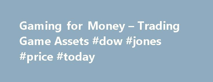 """Gaming for Money – Trading Game Assets #dow #jones #price #today http://stock.remmont.com/gaming-for-money-trading-game-assets-dow-jones-price-today/  medianet_width = """"300"""";   medianet_height = """"600"""";   medianet_crid = """"926360737"""";   medianet_versionId = """"111299"""";   (function() {       var isSSL = 'https:' == document.location.protocol;       var mnSrc = (isSSL ? 'https:' : 'http:') + '//contextual.media.net/nmedianet.js?cid=8CUFDP85S' + (isSSL ? '&https=1' : '');       document.write('')…"""