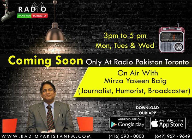 "*******Attention All********  Get Ready For Something Big, The Famous Journalist, Humorist & BroadCaster Mirza Yaseen Baig Is Coming Soon Only On Radio Pakistan Toronto With His Very New Program . On Air On Mon, Tues & Wed From 3pm To 5pm  Log on to http://www.radiopakistan.fm/ and Enjoy Quality Entertainment 24/7. *** Listen on your Smartphone by Downloading our app: Android Device @ https://goo.gl/tq1VDm iPhone @ http://goo.gl/TQlv2G Tunein - ""Radio Pakistan Toronto"" or Simply Search """
