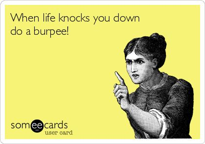 Do a burpee! Even though I HATE burpees, worst move ever!!