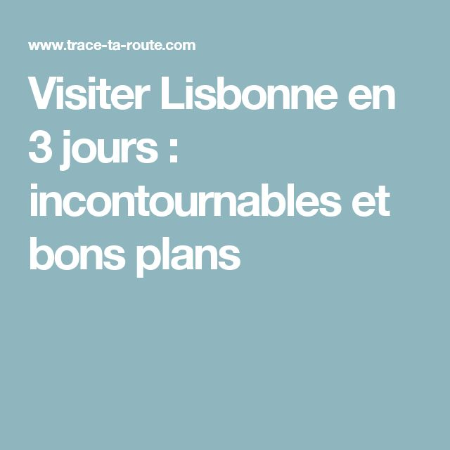 Visiter Lisbonne en 3 jours : incontournables et bons plans