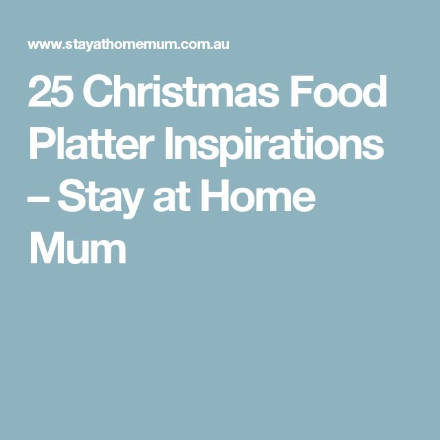 25 Christmas Food Platter Inspirations – Stay at Home Mum