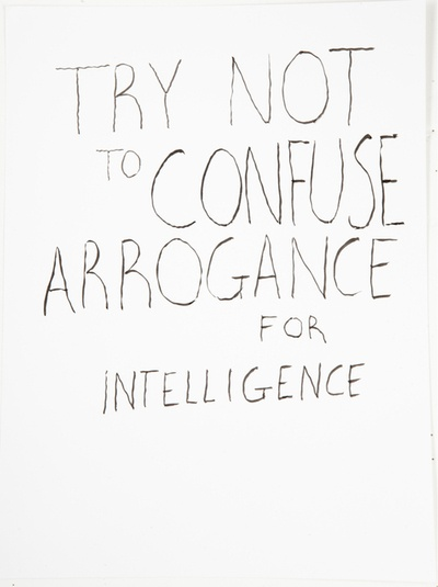 Try Not to Confuse Arrogance For Intelligence 9x12 Ink on Bristol Paper.    This sped out my mouth the other day when I talking to a graphic designer. It made me laugh as I was saying it, because I really believe some people can't tell the difference.
