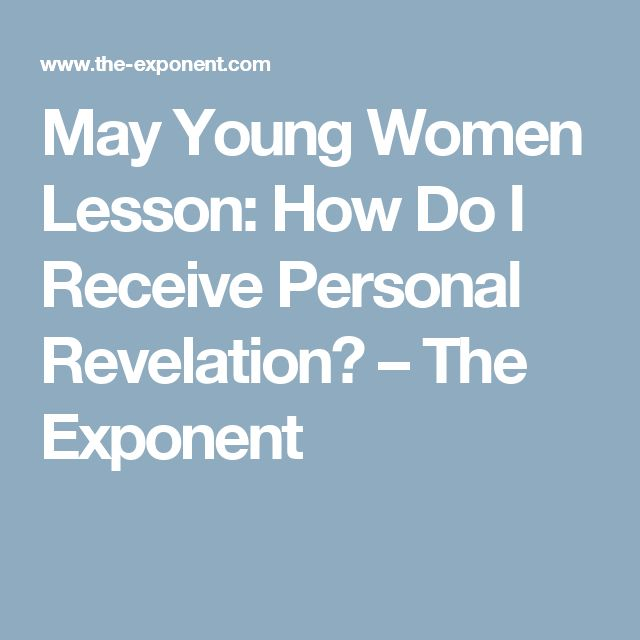 May Young Women Lesson: How Do I Receive Personal Revelation? – The Exponent