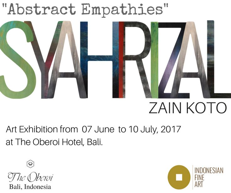 Abstract Empathies, art exhibition of SYAHRIZAL ZAIN KOTO  in The Oberoi Hotel, Bali. From 07 June to 10 July, 2017.