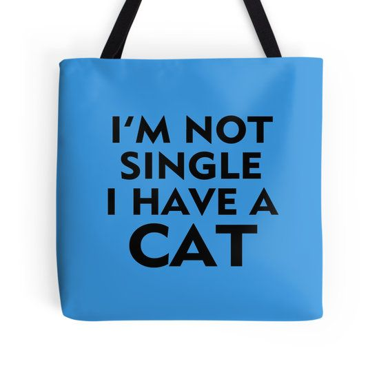 I'M NOT SINGLE, I HAVE A CAT. AVAILABLE TO BUY ON : T-SHIRTS & HOODIES, CASES & SKINS, STICKERS, PRINTS & CARDS, HOME DECOR, TOTE BAGS