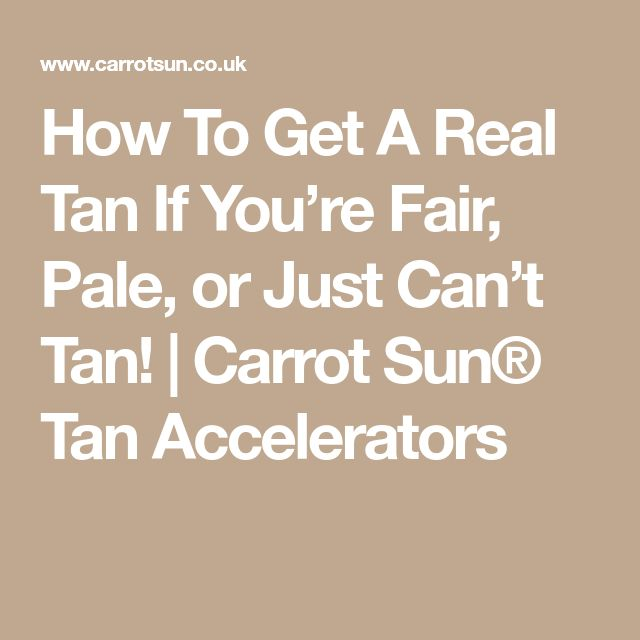 How To Get A Real Tan If You're Fair, Pale, or Just Can't Tan! | Carrot Sun® Tan Accelerators