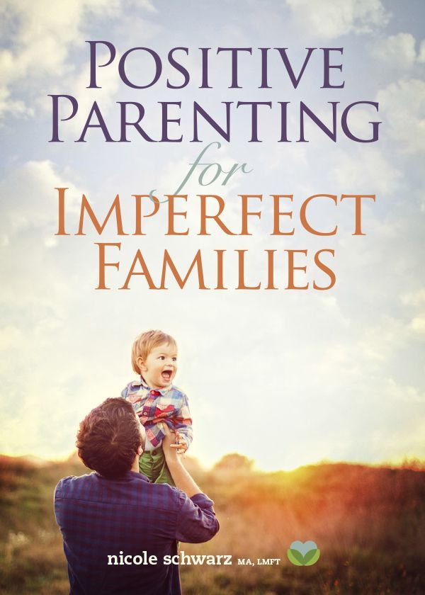 Simplify your parenting by focusing on 3 words. Learn a parenting system that works for kids of any age! Positive Parenting for Imperfect Families, an ebook by Nicole Schwarz, MA, LMFT & Parent Coach.