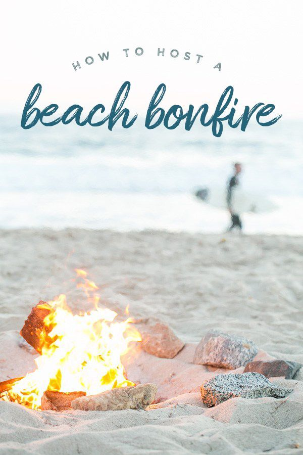 How To Host A Beach Bonfire Beach Bonfire Summer Entertaining