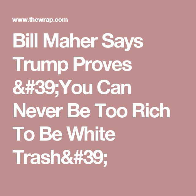 Bill Maher Says Trump Proves 'You Can Never Be Too Rich To Be White Trash'