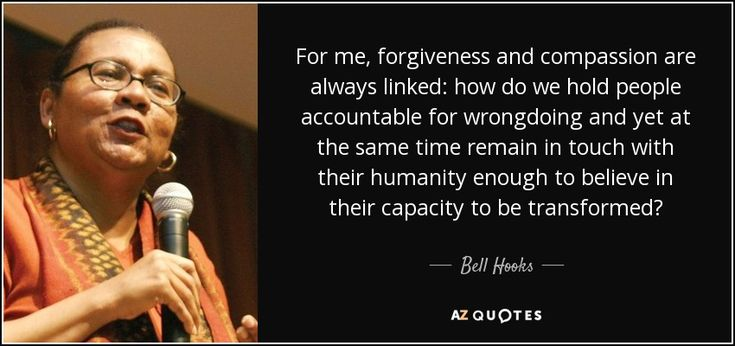 Bell Hooks quote: For me, forgiveness and compassion are always ...