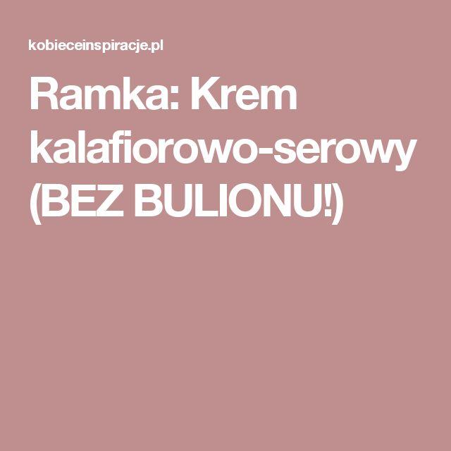 Ramka: Krem kalafiorowo-serowy (BEZ BULIONU!)