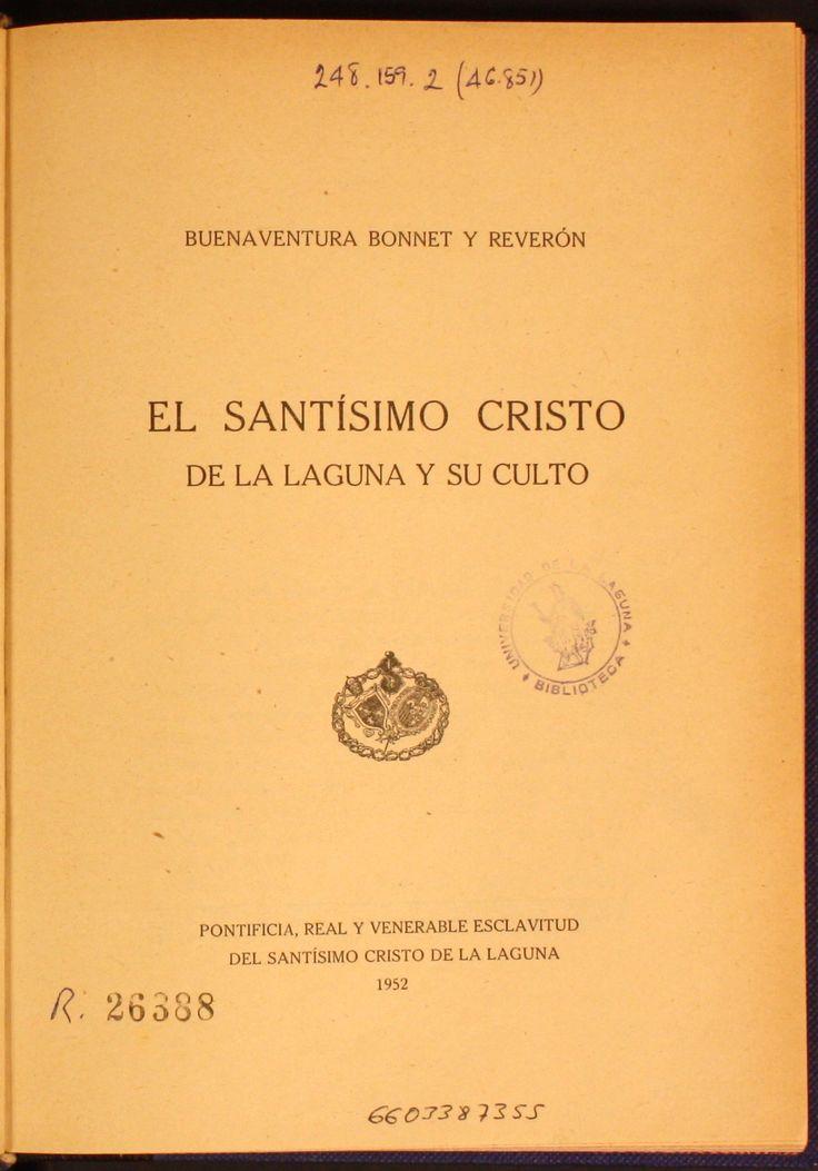 El Santísimo Cristo de la Laguna y su culto / Buenaventura Bonnet y Reverón.1952 http://absysnetweb.bbtk.ull.es/cgi-bin/abnetopac01?TITN=230942