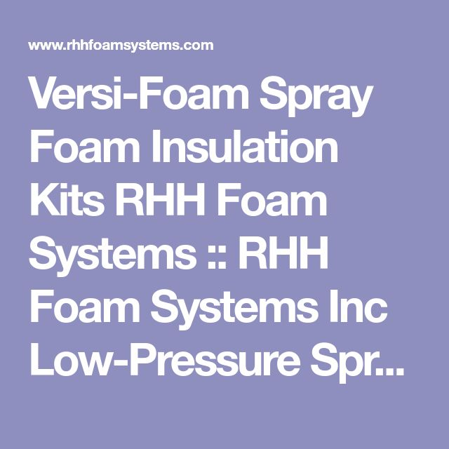 Versi-Foam Spray Foam Insulation Kits RHH Foam Systems :: RHH Foam Systems Inc Low-Pressure Spray Foam Insulation Systems - Welcome to Versi Foam Low Pressure Spray Foam Insulation Systems RHH Foam Systems Inc manufactures low pressure polyurethane spray foam insulation systems that are portable and disposable Versi Foam two component polyurethane spray foam insulation kits and Versi Tite Window
