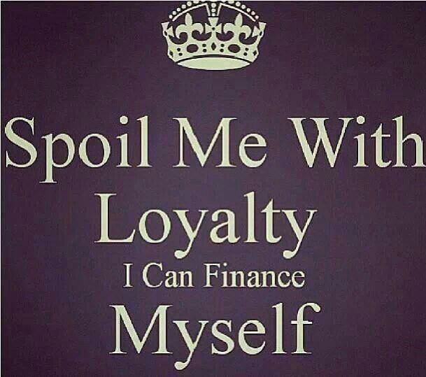 Don't impress me with money, I can finance myself!!