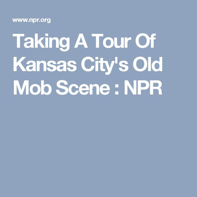 Taking A Tour Of Kansas City's Old Mob Scene : NPR