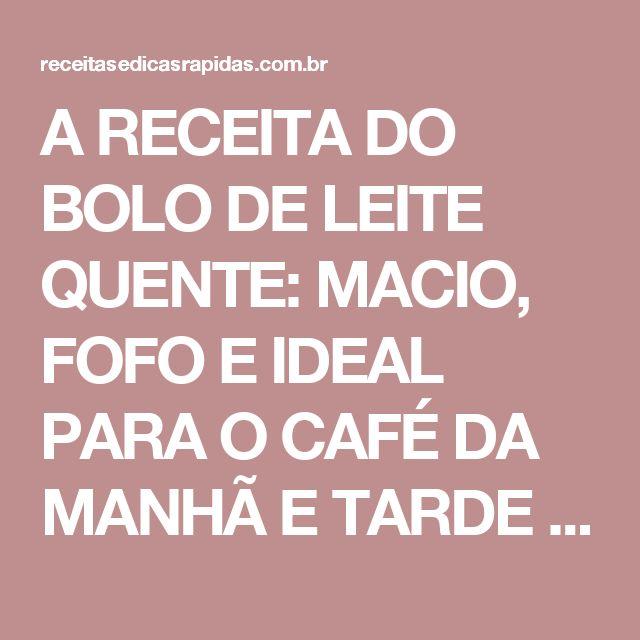 A RECEITA DO BOLO DE LEITE QUENTE: MACIO, FOFO E IDEAL PARA O CAFÉ DA MANHÃ  E TARDE - Receitas e Dicas Rápidas