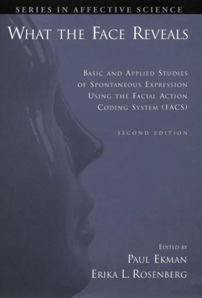 What the Face Reveals: Basic and Applied Studies of Spontaneous Expression Using the Facial Action Coding System ...
