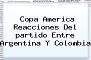 http://tecnoautos.com/wp-content/uploads/imagenes/tendencias/thumbs/copa-america-reacciones-del-partido-entre-argentina-y-colombia.jpg Partido Colombia Argentina. Copa America Reacciones del partido entre Argentina y Colombia, Enlaces, Imágenes, Videos y Tweets - http://tecnoautos.com/actualidad/partido-colombia-argentina-copa-america-reacciones-del-partido-entre-argentina-y-colombia/