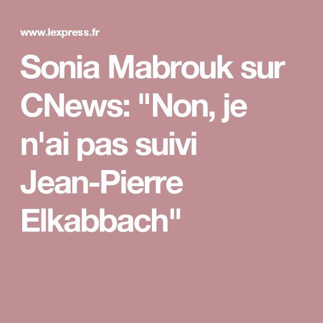 """Sonia Mabrouk sur CNews: """"Non, je n'ai pas suivi Jean-Pierre Elkabbach"""""""