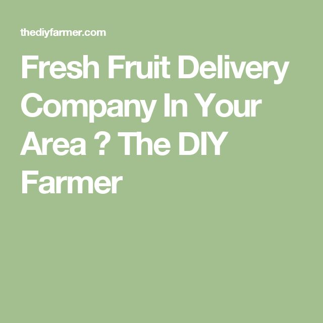 Fresh Fruit Delivery Company In Your Area ⋆ The DIY Farmer