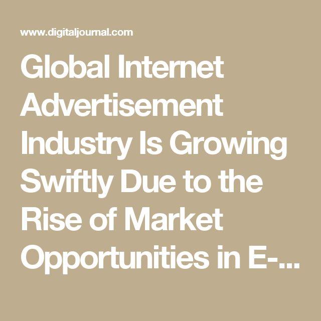 Global Internet Advertisement Industry Is Growing Swiftly Due to the Rise of Market Opportunities in E-Commerce Sector 2021 - Press Release - Digital Journal