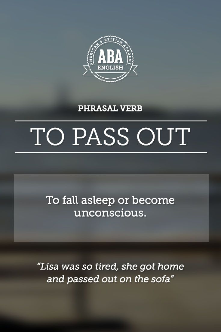 """New English #Phrasal #Verb: """"To pass out"""" means to fall asleep or become unconscious, to faint. #esl"""