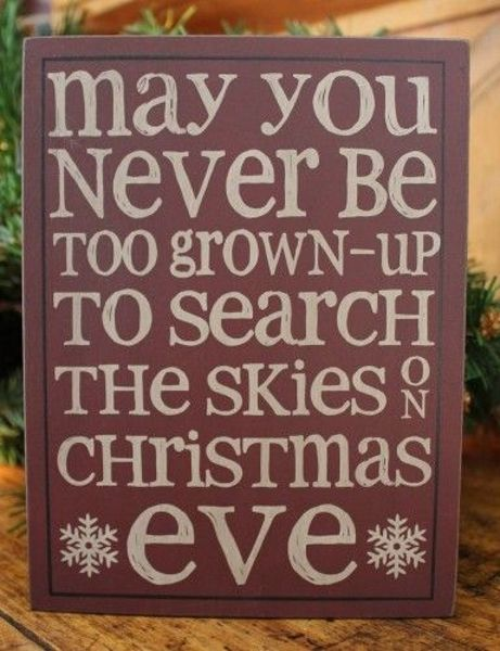 May you never be too grown-up to search the skies on Christmas eve