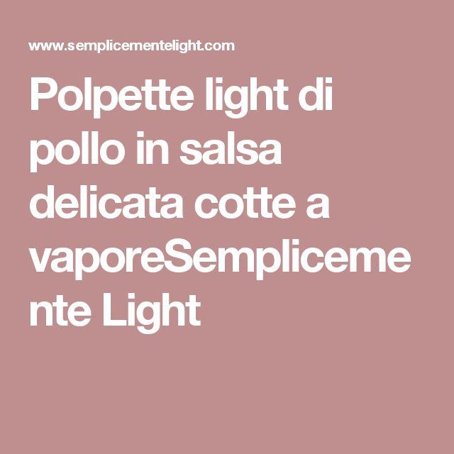 Polpette light di pollo in salsa delicata cotte a vaporeSemplicemente Light