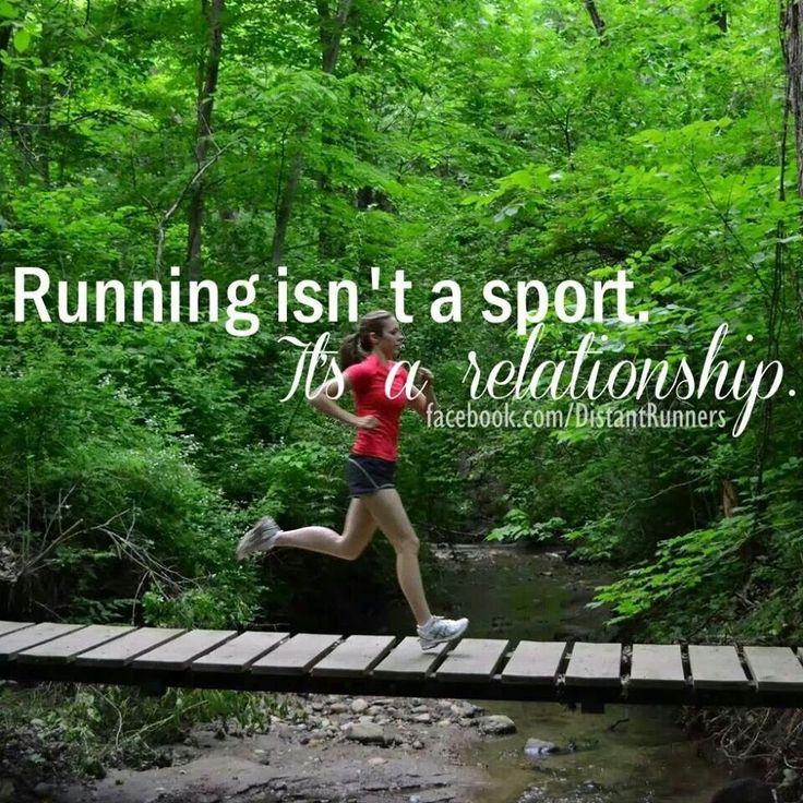 Running isn't a sport.  It's a relationship.