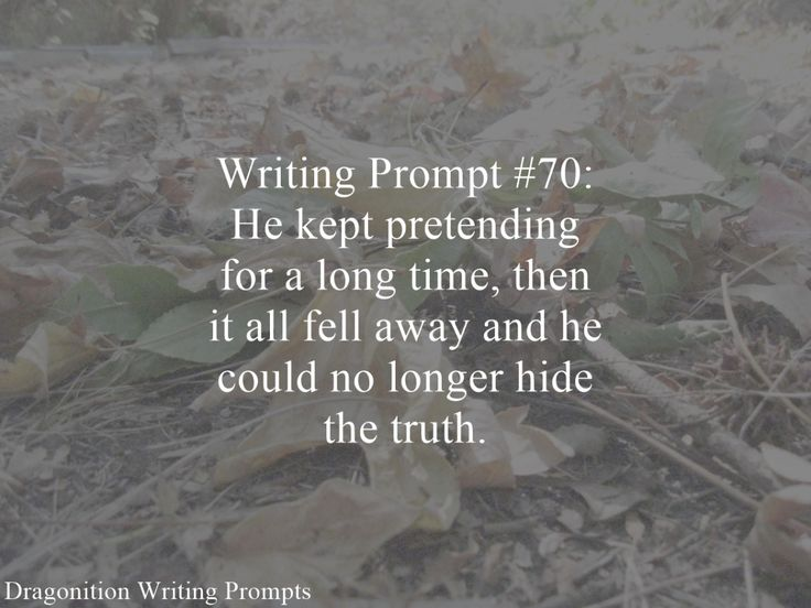 Writing Prompt #70: He kept pretending for a long time, then it all fell away and he could no longer hide the truth.