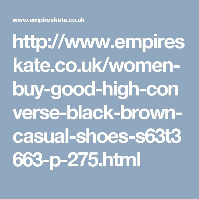 http://www.empireskate.co.uk/women-buy-good-high-converse-black-brown-casual-shoes-s63t3663-p-275.html