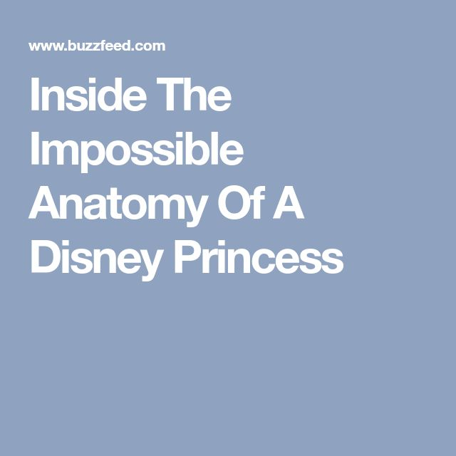 Inside The Impossible Anatomy Of A Disney Princess