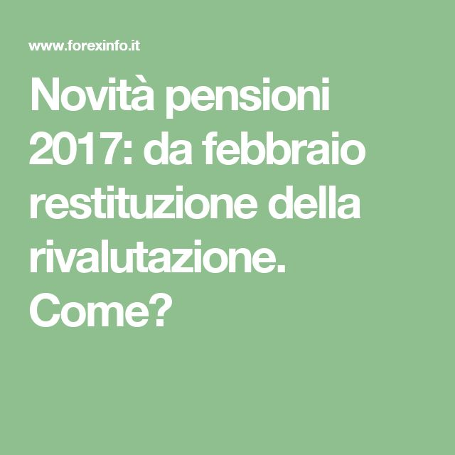 Novità pensioni 2017: da febbraio restituzione della rivalutazione. Come?