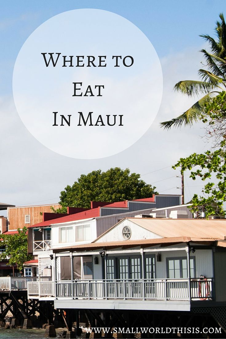 My favorite restaurants in Western, Central and Southern Maui.