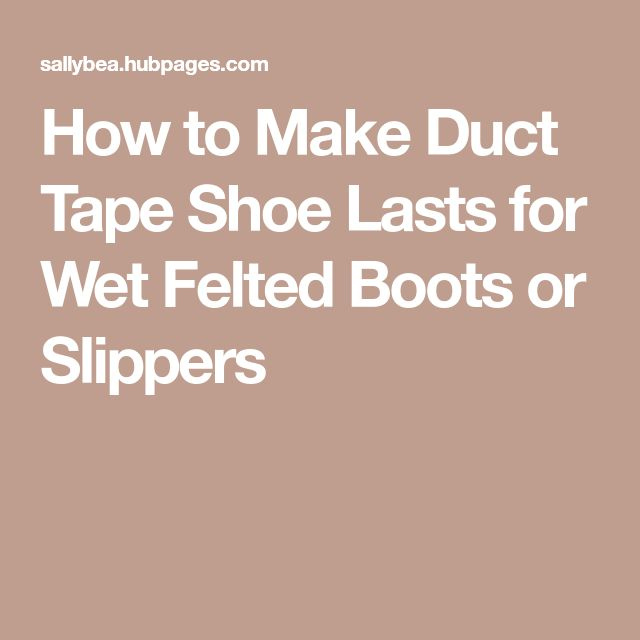 How to Make Duct Tape Shoe Lasts for Wet Felted Boots or Slippers
