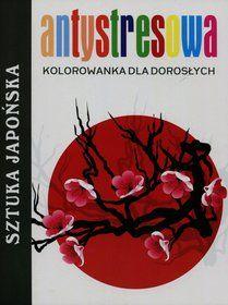 Antystresowa kolorowanka dla dorosłych. Sztuka japońska-Opracowanie zbiorowe