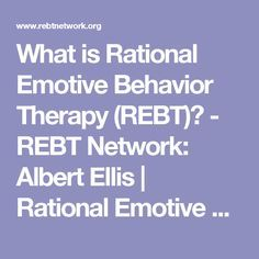 What is Rational Emotive Behavior Therapy (REBT)? - REBT Network: Albert Ellis | Rational Emotive Behavior Therapy