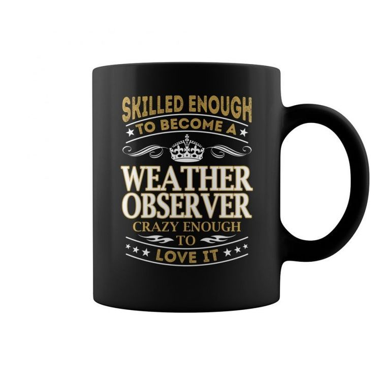 Skilled Enough To Become A Weather Observer Crazy Enough To Love It Job Mugs  Coffee Mug (colored) Cleveland Weather Forecast T Shirt Sharknado Weather Forecast T Shirt Cleveland Weather Forecast T Shirt Cleveland Weather Forecast T Shirt