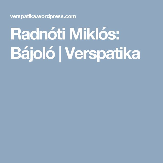Radnóti Miklós: Bájoló | Verspatika