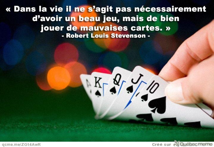 Dans la vie il ne s'agit pas nécessairement d'avoir un beau jeu