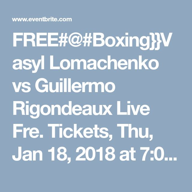 FREE#@#Boxing}}Vasyl Lomachenko vs Guillermo Rigondeaux Live Fre. Tickets, Thu, Jan 18, 2018 at 7:00 PM | Eventbrite