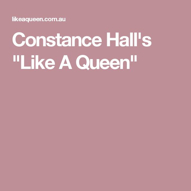 "Constance Hall's ""Like A Queen"""