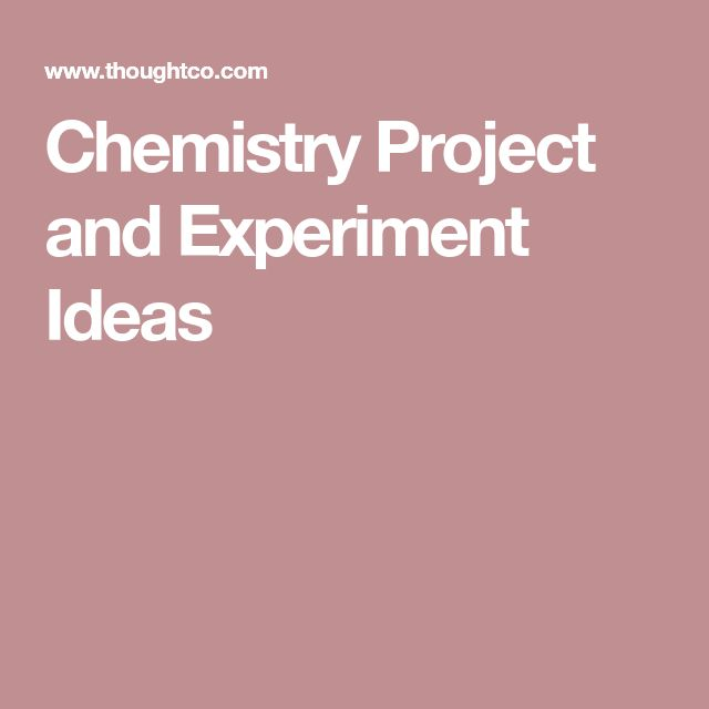 Chemistry Project and Experiment Ideas