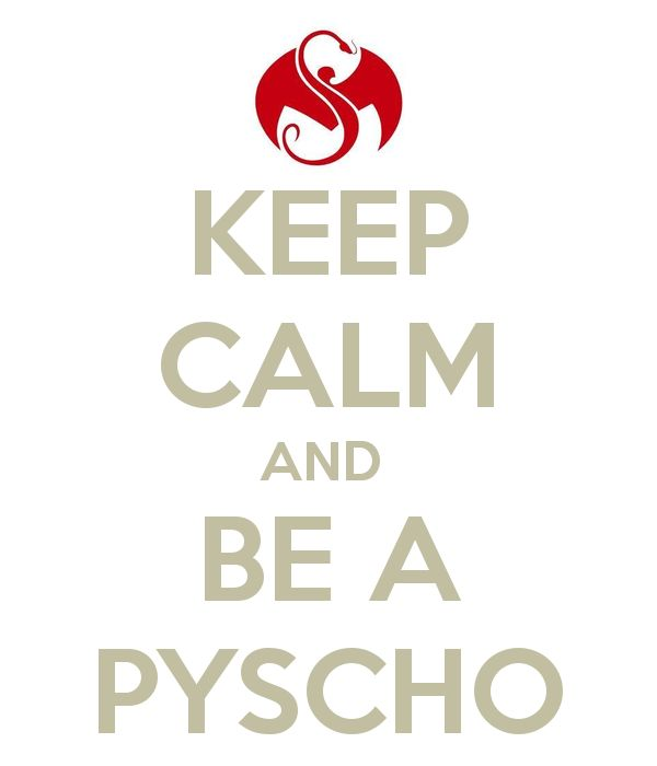 LOVE THIS TECH N9NE KEEP CALM!! So yeah just keep calm and be a psycho. Everyone calls me psycho!!