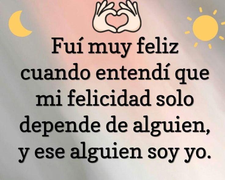Mi Felicidad Depende De Mi Y De Nadie Mas Frases Vida