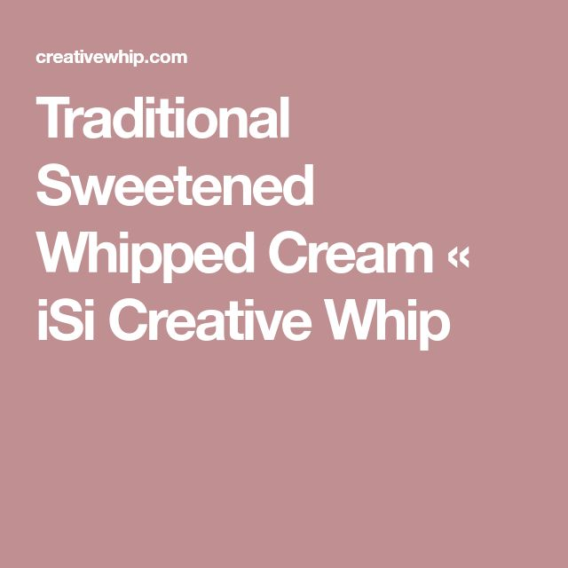 Traditional Sweetened Whipped Cream « iSi Creative Whip